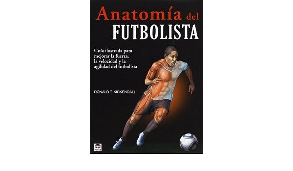 Anatomía del futbolista: Donald T. Kirkendall: 9788479029166: Amazon.com: Books
