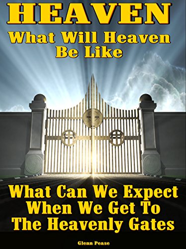 HEAVEN: What Will Heaven Be Like: What can we expect when we get to the Heavenly gates by [Pease, Steve]