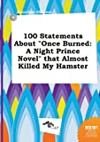 100 Statements about Once Burned: A Night Prince Novel That Almost Killed My Hamster