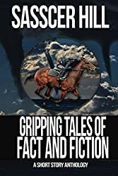 Gripping Tales of Fact and Fiction: A Short Story Anthology