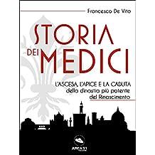 Storia dei Medici: L'ascesa, l'apice e la caduta della dinastia più potente del Rinascimento (Italian Edition)