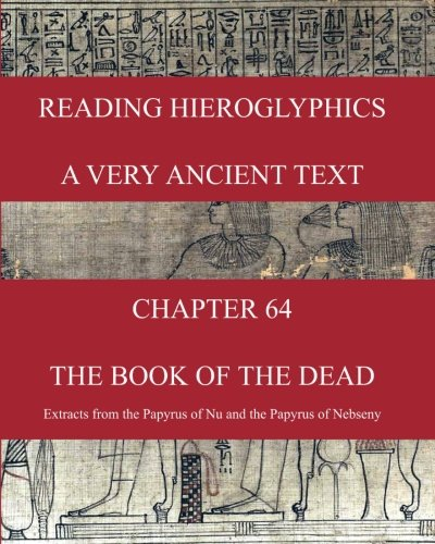 Download READING HIEROGLYPHICS  - A Very Ancient Text: CHAPTER 64  THE BOOK OF THE DEAD  Extracts from the Papyrus of Nu and the Papyrus of Nebseny pdf epub