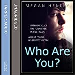Who Are You?: With One Click She Found Her Perfect Man. And He Found His Perfect Victim. A True Story of the Ultimate Deception. | Megan Henley,Linda Watson Brown