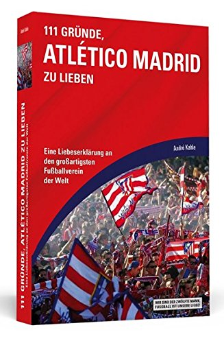 111 Gründe, Atlético Madrid zu lieben: Eine Liebeserklärung an den großartigsten Fußballverein der Welt: Amazon.es: Kahle, André: Libros en idiomas extranjeros