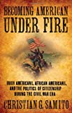 Becoming American under Fire, Christian G. Samito, 0801448468