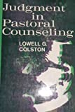Judgment in Pastoral Counseling, Lowell G. Colston, 0687206529