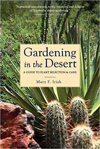 Delicieux Gardening In The Desert: A Guide To Plant Selection And Care: Mary Irish:  9780816520572: Amazon.com: Books