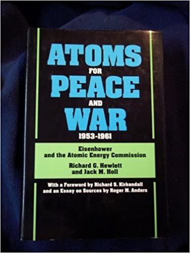 A History of the United States Atomic Energy Commission. Vol. III 1953-1961 Atoms for Peace and War Eisenhower and the Atomic Energy Commission.