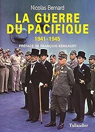 La guerre du Pacifique : 1941-1945 par Nicolas Bernard