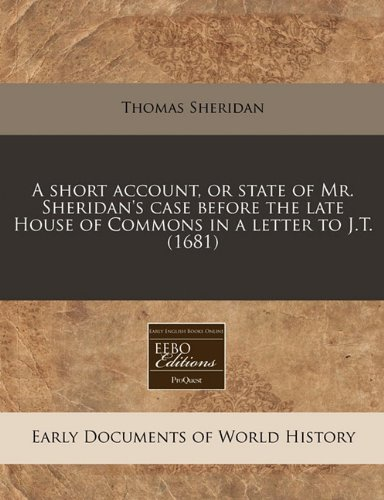 Download A short account, or state of Mr. Sheridan's case before the late House of Commons in a letter to J.T. (1681) PDF