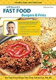 : Jeff Novick's Fast Food: Vol 2 - Burgers and Fries