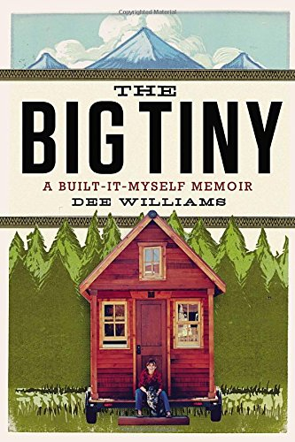 The Big Tiny: A Built-It-Myself - Little House Off The Grid