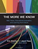 The More We Know : NBC News, Educational Innovation, and Learning from Failure, Klopfer, Eric and Haas, Jason, 0262017946