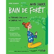 Mon cahier bain de forêt: La tendance Feel good du shinrin yoku !