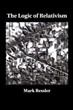 The Logic of Relativism, Ressler, Mark, 194055120X