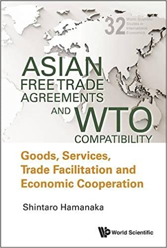 Asian Free Trade Agreements And Wto Compatibility Goods Services