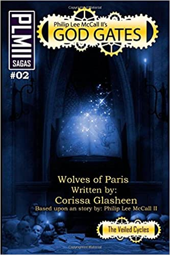 Philip Lee McCall II's - GOD GATES : Wolves of Paris: The Veiled Cycles: Volume 2 (GOD GATES: The Veilded Cycles)