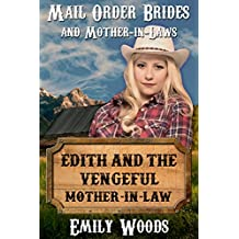 Mail Order Bride: Edith and the Vengeful Mother-in-Law (Mail Order Brides and Mother-in-Laws Book 3)