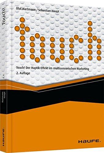 Touch! Der Haptik-Effekt im multisensorischen Marketing (Haufe Fachbuch)