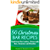 50 Christmas Bar Recipes - Traditional Bar Cookies, Cheesecake Bars, Brownies and Blondies (The Ultimate Christmas Recipes and Recipes For Christmas Collection Book 7)