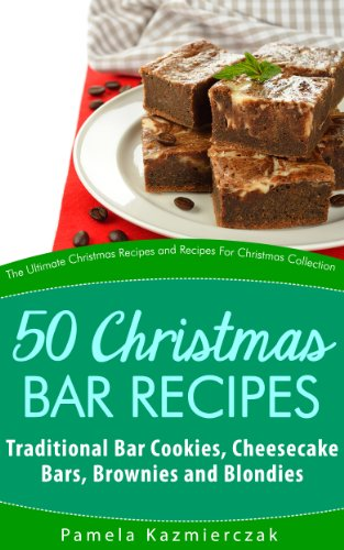 50 Christmas Bar Recipes – Traditional Bar Cookies, Cheesecake Bars, Brownies and Blondies (The Ultimate Christmas Recipes and Recipes For Christmas Collection Book 7) by [Kazmierczak, Pamela]
