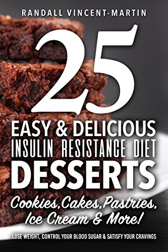 Insulin Resistance Diet: 25 Easy & Delicious Desserts, Cookies, Cakes, Pastries, Ice Cream & More!: Overcome Insulin Resistance, Lose Weight, Control Your ... Treatment, Reverse Insulin Resistance)