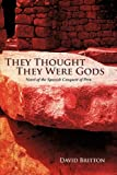 img - for They Thought They Were Gods: Novel of the Spanish Conquest of Peru book / textbook / text book