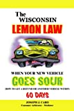 The Wisconsin Lemon Law - When Your New Vehicle Goes Sour (Volume 51)