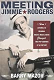 Meeting Jimmie Rodgers, Barry Mazor, 0199891869