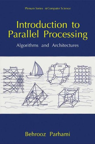 Introduction to Parallel Processing: Algorithms and Architectures (Series in Computer Science) by Behrooz Parhami