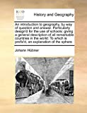 An Introduction to Geography, by Way of Question and Answer Particularly Design'D for the Use of Schools, Johann Hübner, 117141241X