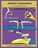 "Artistic Gymnastics:  Coloring and Activity Book: Gymnasticsis one of Idan's interests. He has authored various of Books which giving to children the ... Acrobatic Stunts"", ""Capoeira"" etc. (Volume 4)"