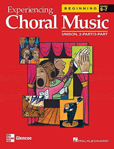 Experiencing Choral Music, Beginning Unison 2-Part/3-Part, Student Edition (EXPERIENCING CHORAL MUSIC BEGINNING SE) by Brand: Glencoe/McGraw-Hill