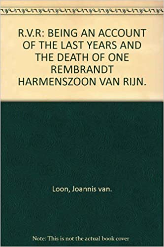 rvr being an account of the last years and the death of one rembrandt harmenszoon van rijn