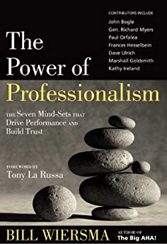 The Power of Professionalism: The Seven Mind-Sets that Drive Performance and Build Trust by [Wiersma, Bill]