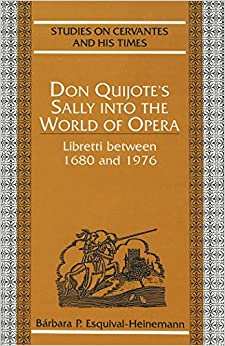 Book Don Quijote's Sally into the World of Opera: Libretti Between 1680 and 1976 (Studies on Cervantes and His Time)