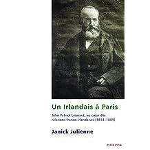 Un Irlandais à Paris: John Patrick Leonard, au cœur des relations franco-irlandaises (18141889) (Studies in Franco-Irish Relations) (French Edition)