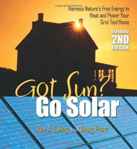 - Got Sun? Go Solar, Expanded 2nd Edition: Harness Nature's Free Energy to Heat and Power Your Grid-Tied Home