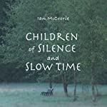 Children of Silence and Slow Time   Ian McCrorie
