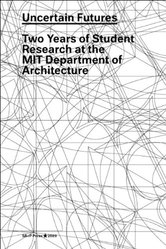 Download Uncertain Futures: Two Years of Research at the MIT Department of Architecture pdf