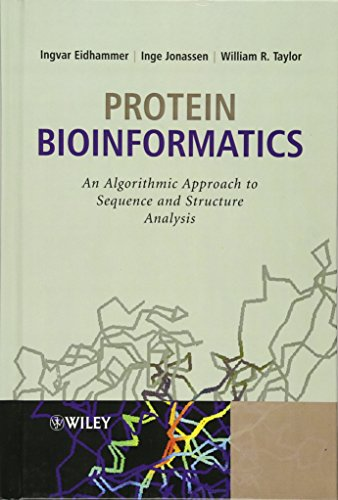 Protein Bioinformatics: An Algorithmic Approach to Sequence and Structure Analysis by Ingvar Eidhammer