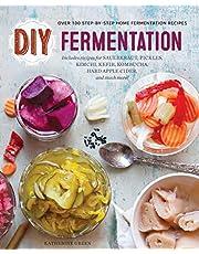 DIY Fermentation: Over 100 Step-By-Step Home Fermentation Recipes