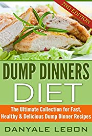 Dump Dinners Diet: The Ultimate Collection for Fast, Healthy, & Delicious Dump Dinner Recipes