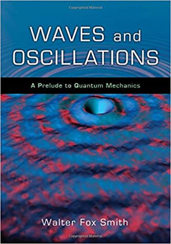 Waves and oscillations a prelude to quantum mechanics walter fox waves and oscillations a prelude to quantum mechanics walter fox smith 9780195393491 amazon books fandeluxe Gallery