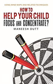 How to Help Your Child Focus and Concentrate?: Using Mind Maps and Related Techniques
