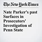 Nate Parker's past Surfaces in Prosecutors' Investigation of Penn State | Jacqueline Williams,Serge F. Kovaleski