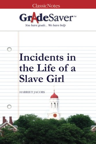 GradeSaver (TM) ClassicNotes: Incidents in the Life of a Slave Girl