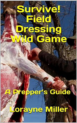Survive!  Field Dressing Wild Game: A Prepper's Guide by [Miller, Lorayne]