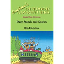 Deer Stands and Stories: Hunting, Fishing, Outdoors, Exciting, Humorous (Erickson's Outdoor Adventures Book 1)