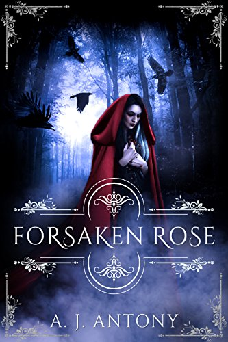 Forsaken Rose (Relics and Roses Book 2) by [Antony, A.J.]